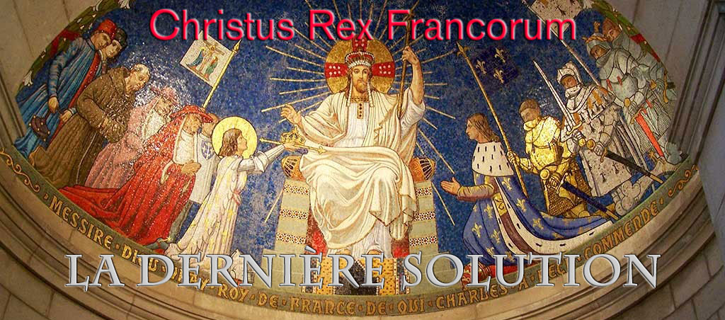 Le Christ Roy de France, la dernière solution Le Christ Roy de France, la dernière solution